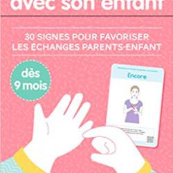 Signer avec votre enfant : 30 signes pour favoriser les échanges parents-enfants, dès 9 mois